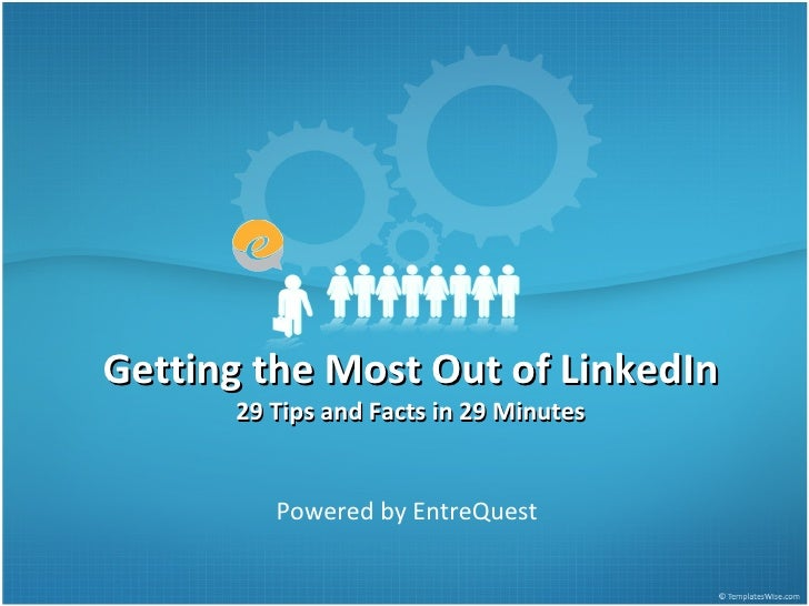 Getting the Most Out of LinkedIn 29 Tips and Facts in 29 Minutes Powered by EntreQuest