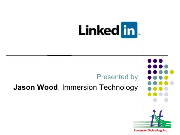 LinkedIn Presented by Jason Wood , Immersion Technology