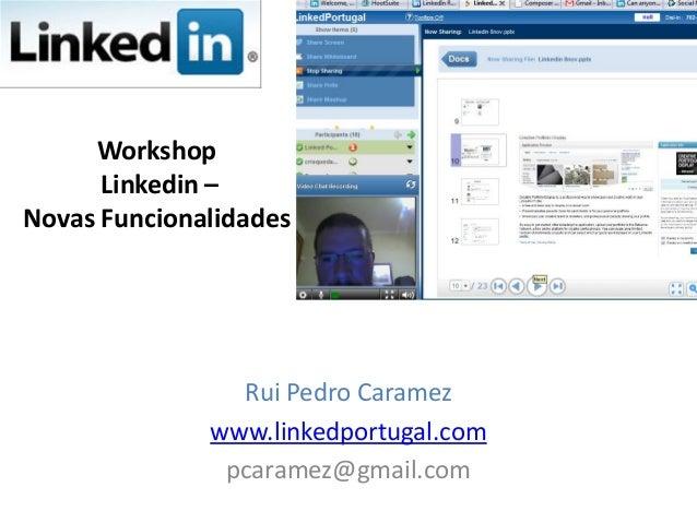 Workshop Linkedin – Novas Funcionalidades Rui Pedro Caramez www.linkedportugal.com pcaramez@gmail.com