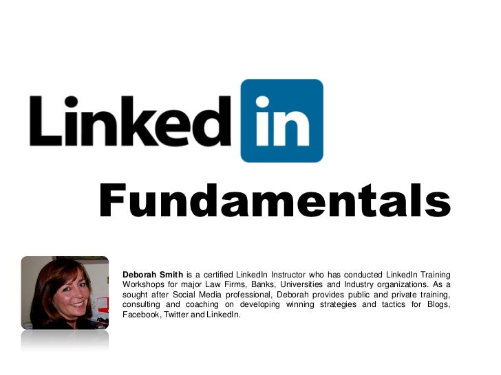 FundamentalsDeborah Smith is a certified LinkedIn Instructor who has conducted LinkedIn TrainingWorkshops for major Law Fi...