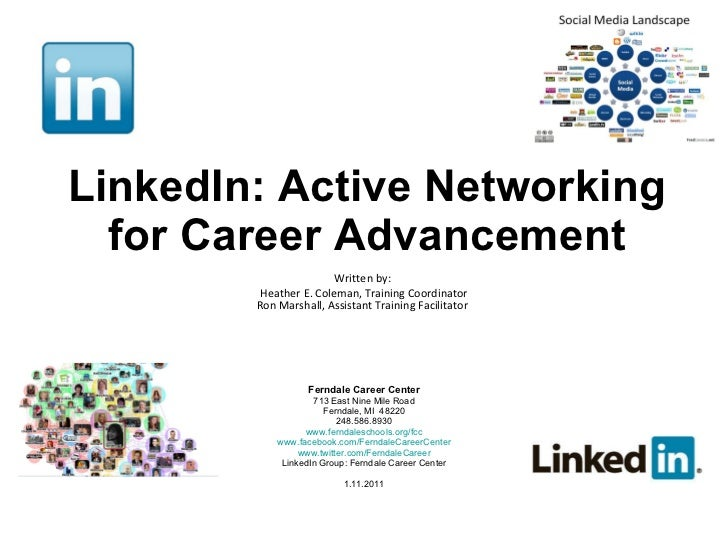 LinkedIn: Active Networking for Career Advancement Written by:  Heather E. Coleman, Training Coordinator Ron Marshall, Ass...