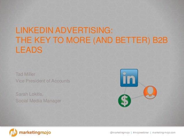 @marketingmojo | #mojowebinar | marketing-mojo.com LINKEDIN ADVERTISING: THE KEY TO MORE (AND BETTER) B2B LEADS Tad Miller...