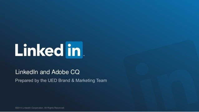 LinkedIn and Adobe CQ  ©2014 LinkedIn Corporation. All Rights Reserved.
