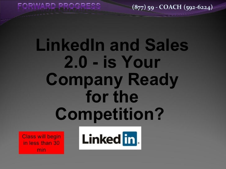 LinkedIn and Sales 2.0 - is Your Company Ready for the Competition?  Class will begin in less than 30 min