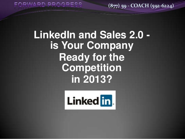 (877) 59 - COACH (592-6224)LinkedIn and Sales 2.0 -   is Your Company     Ready for the      Competition        in 2013?