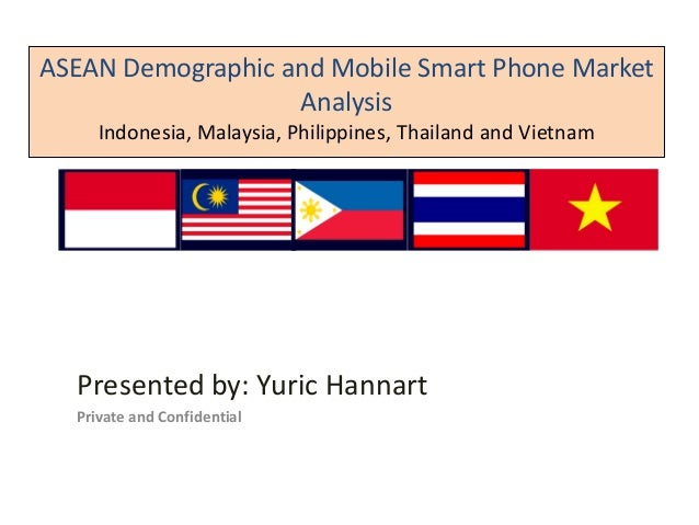 ASEAN Demographic and Mobile Smart Phone Market Analysis Indonesia, Malaysia, Philippines, Thailand and Vietnam  Presented...