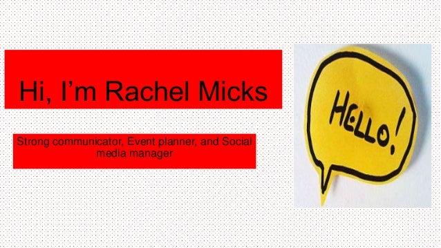 Hi, I'm Rachel Micks Strong communicator, Event planner, and Social media manager