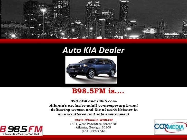 Auto KIA Dealer<br />B98.5FM is….<br />B98.5FM and B985.com- <br />Atlanta's exclusive adult contemporary brand<br /> deli...