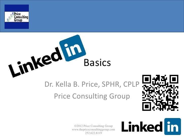 BasicsDr. Kella B. Price, SPHR, CPLP   Price Consulting Group         ©2012 Price Consulting Group        www.thepricecons...