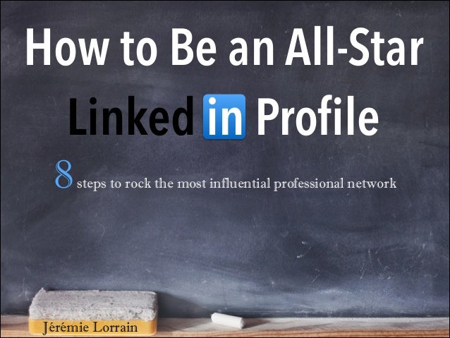 How to Be an All-Star Linked in Profile 8  steps to rock the most influential professional network  Jérémie Lorrain