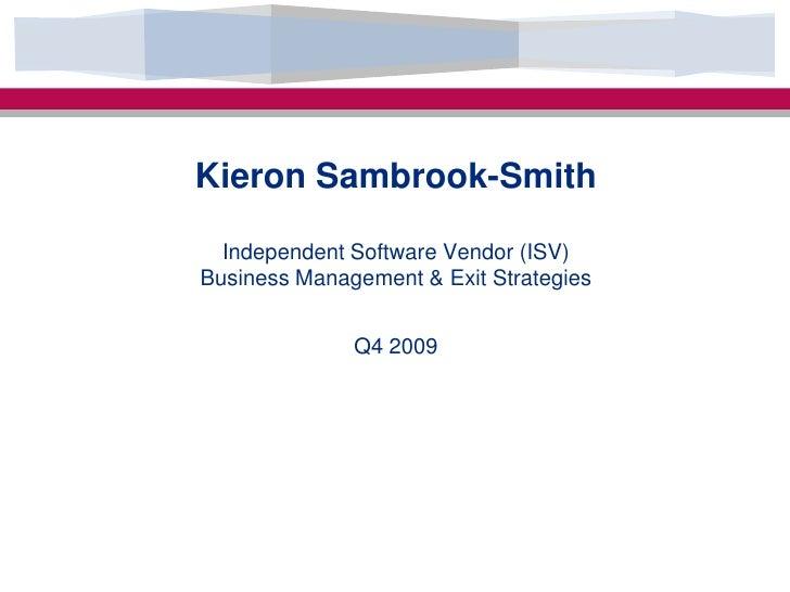 Kieron Sambrook-SmithIndependent Software Vendor (ISV)Business Management & Exit StrategiesQ4 2009<br />