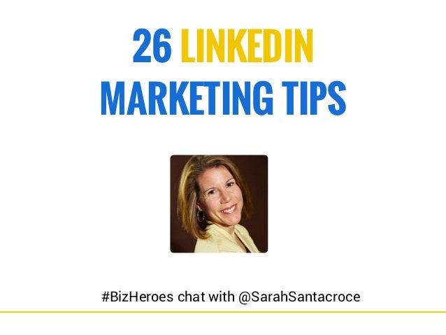 26 LINKEDIN  MARKETING TIPS  #BizHeroes chat with @SarahSantacroce