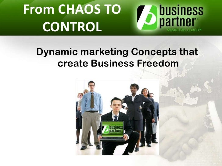 From CHAOS TO CONTROL<br />Dynamic marketing Concepts that <br />create Business Freedom<br />
