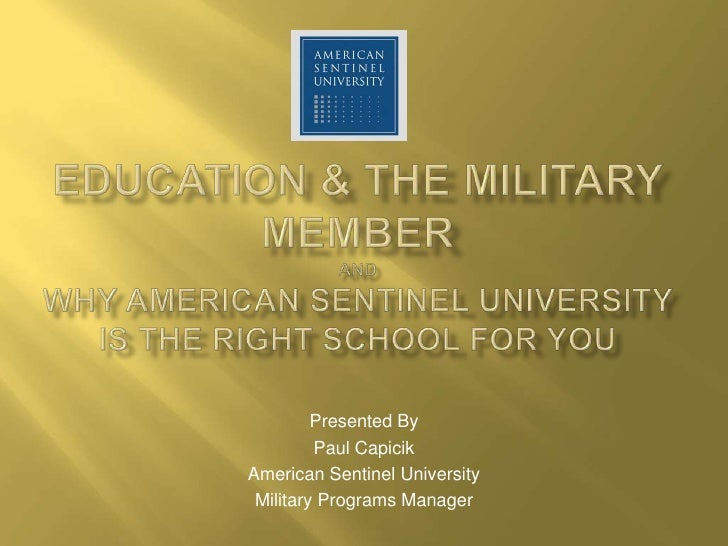 Presented By          Paul Capicik American Sentinel University  Military Programs Manager