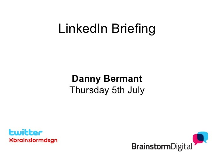 LinkedIn Briefing                   Danny Bermant                   Thursday 5th July@brainstormdsgn