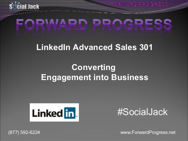 LinkedIn Advanced Sales 301 Converting Engagement into Business  #SocialJack (877) 592-6224  www.ForwardProgress.net