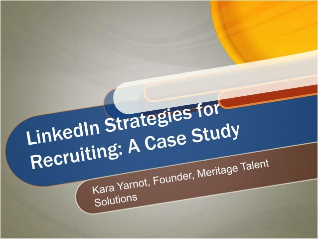 LinkedIn Strategies for Recruiting: A Case Study