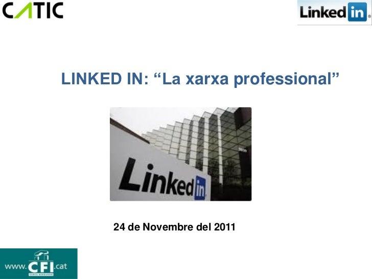 """LINKED IN: """"La xarxa professional""""      24 de Novembre del 2011"""