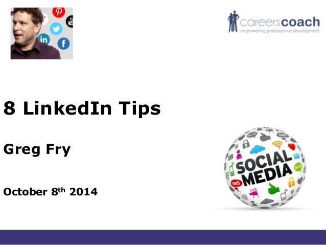 8 LinkedIn Tips Greg Fry October 8th 2014