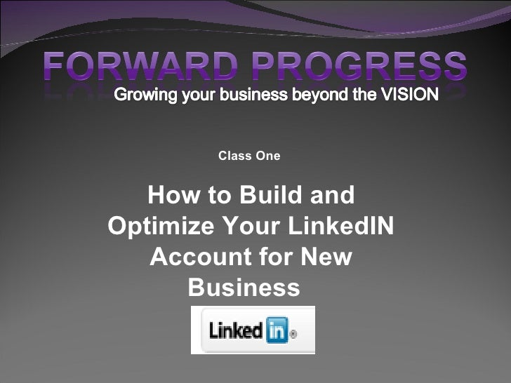 Linked In Class One   How To Build And Optimize Your Profile For Business