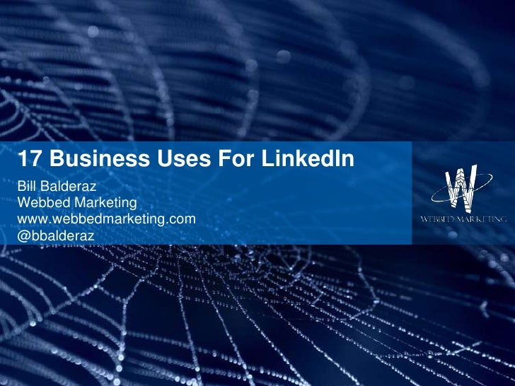 17 Business Uses For LinkedIn<br />Bill Balderaz<br />Webbed Marketing<br />www.webbedmarketing.com<br />@bbalderaz<br />
