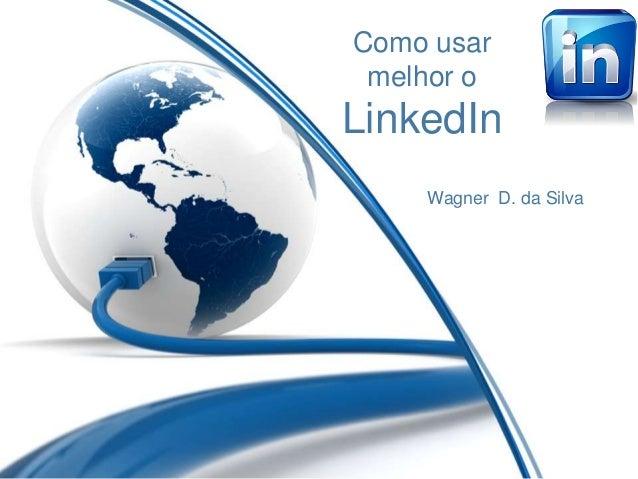 Como usarmelhor oLinkedInWagner D. da Silva