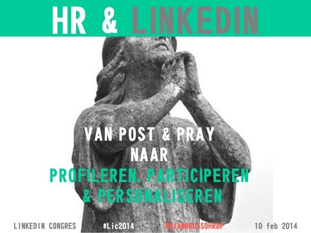 HR & LINKEDIN  VAN POST & PRAY NAAR PROFILEREN, PARTICIPEREN & PERSONALISEREN LINKEDIN CONGRES  #Lic2014  @DIANARUSSOHRBP ...