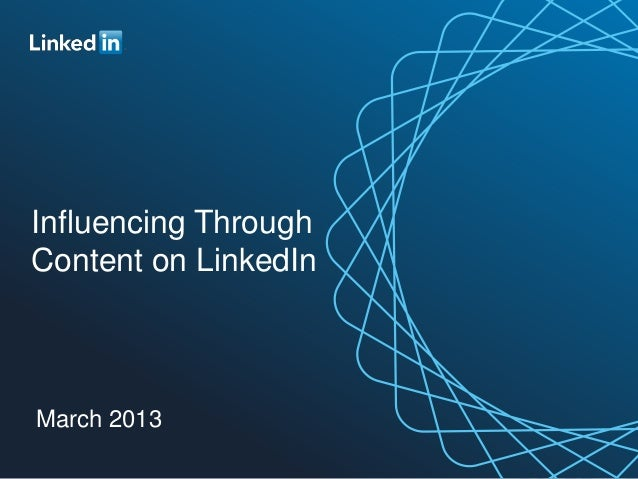 Influencing ThroughContent on LinkedInMarch 2013