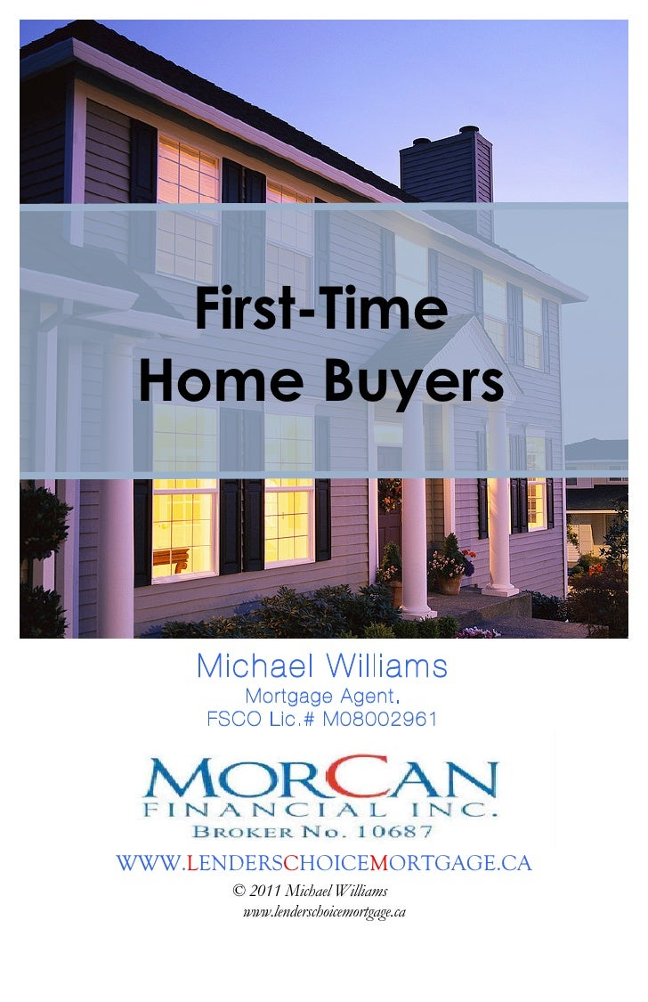 First-Time Home Buyers     Michael Williams         Mortgage Agent.      FSCO Lic.# M08002961WWW.LENDERSCHOICEMORTGAGE.CA ...