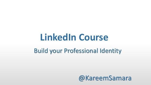 LinkedIn Course Build your Professional Identity  @KareemSamara