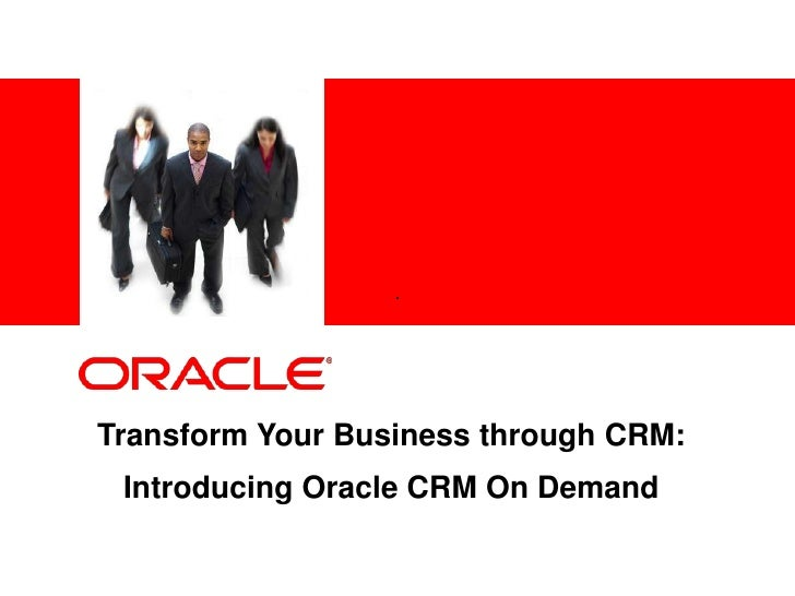 Transform Your Business through CRM:<br />Introducing Oracle CRM On Demand<br />