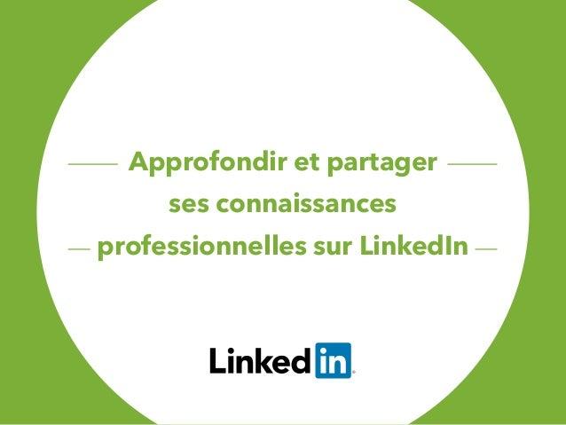 Approfondir et partager ses connaissances professionnelles sur LinkedIn