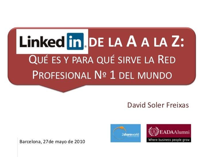LinkedIn de la A a la Z:que es y para qué sirve la Red Profesional Nº 1 del mundo  LINKEDIN                       DE LA A ...