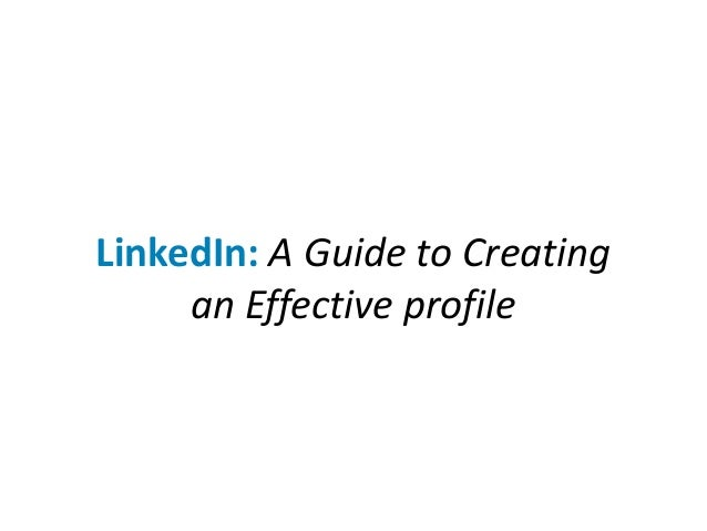 LinkedIn: A Guide to Creating an Effective profile