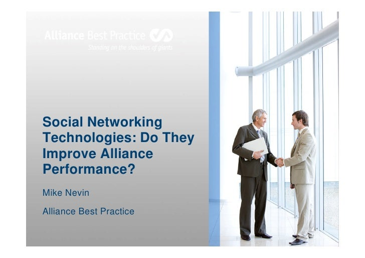 Social Networking Technologies: Do They Improve Alliance Performance? Mike Nevin Alliance Best Practice