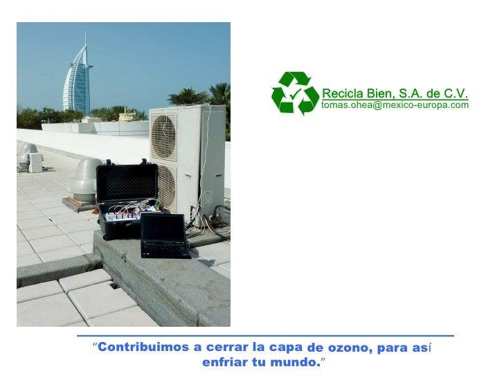 """    Recicla Bien, S.A. de C.V.                                 tomas.ohea@mexico-europa.com""""Contribuimos a cerrar la capa..."""