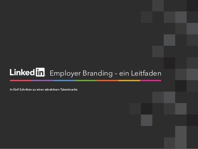 Employer Branding – ein Leitfaden In fünf Schritten zu einer attraktiven Talentmarke