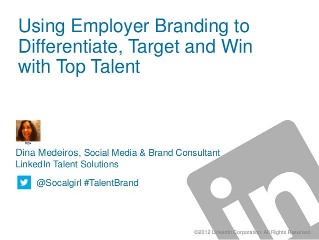 Using Employer Branding toDifferentiate, Target and Winwith Top TalentDina Medeiros, Social Media & Brand ConsultantLinked...