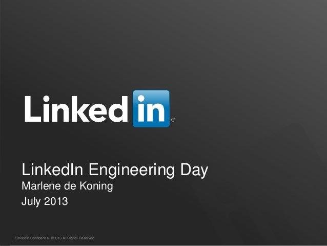 LinkedIn Confidential ©2013 All Rights Reserved LinkedIn Engineering Day Marlene de Koning July 2013