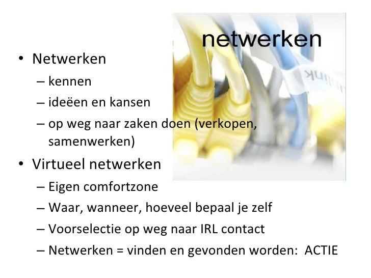 <ul><li>Netwerken </li></ul><ul><ul><li>kennen </li></ul></ul><ul><ul><li>ideëen en kansen  </li></ul></ul><ul><ul><li>op ...