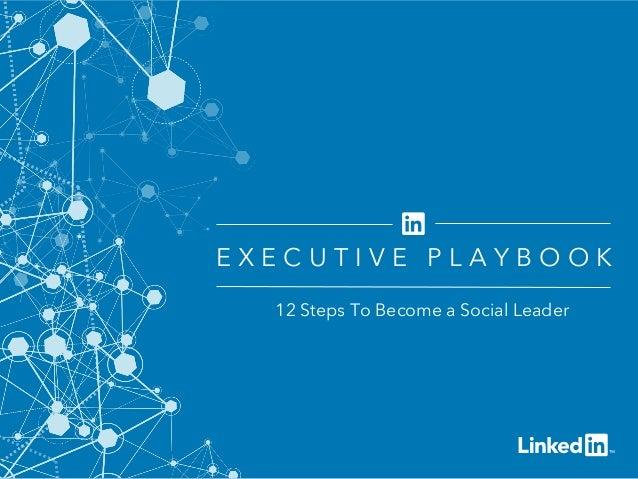 ©2014LinkedInCorporation.AllRightsReserved. 12 Steps To Become a Social Leader E X E C U T I V E P L A Y B O O K