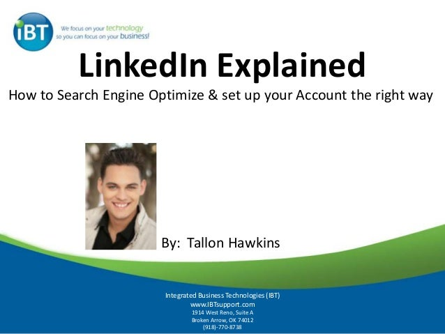 LinkedIn Explained How to Search Engine Optimize & set up your Account the right way By: Tallon Hawkins Integrated Busines...