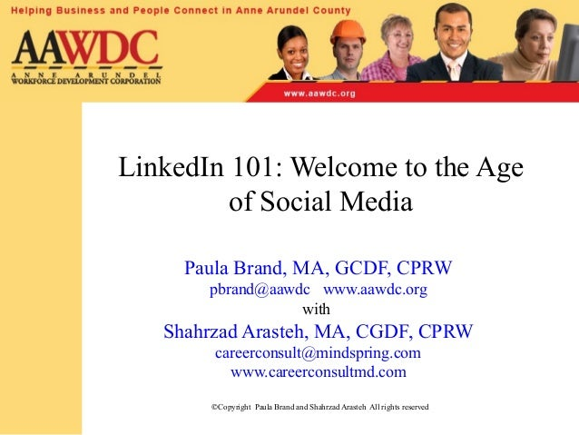 LinkedIn 101: Welcome to the Age of Social Media Paula Brand, MA, GCDF, CPRW pbrand@aawdc www.aawdc.org with Shahrzad Aras...