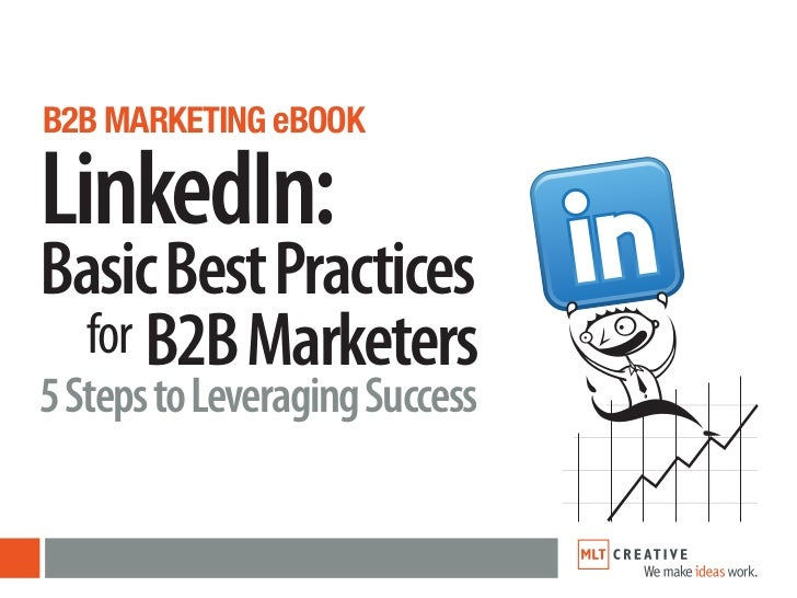 B2B MARKETING eBOOKLinkedIn:Basic Best Practices  for B2B Marketers5 Steps to Leveraging Success