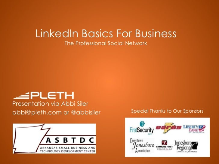 LinkedIn Basics For Business The Professional Social Network Presentation via Abbi Siler abbi@pleth.com or @abbisiler Spec...