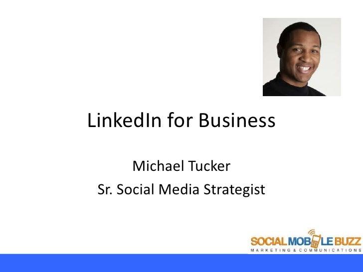 LinkedIn for Business       Michael Tucker Sr. Social Media Strategist