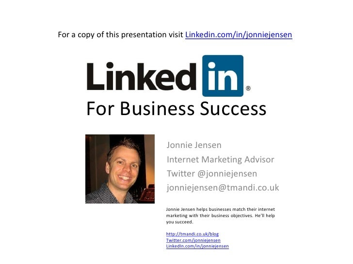 For a copy of this presentation visit Linkedin.com/in/jonniejensen<br />For Business Success<br />Jonnie Jensen<br />Inter...