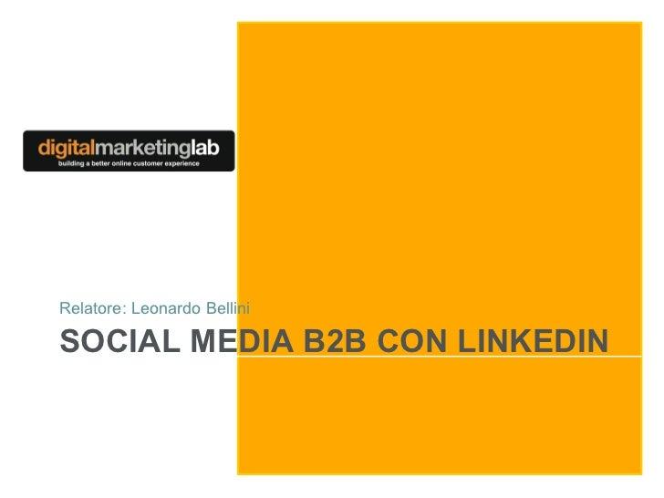 Relatore: Leonardo BelliniSOCIAL MEDIA B2B CON LINKEDIN