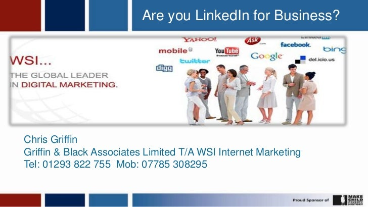 1<br />Are you LinkedIn for Business?<br />Chris Griffin<br />Griffin & Black Associates Limited T/A WSI Internet Marketin...