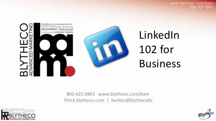 LinkedIn                                 102 for                                 Business 800.425.9843 www.blytheco.com/ba...